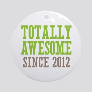 Totally Awesome Since 2012 Ornament (Round)