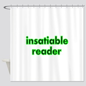 insatiable reader Shower Curtain