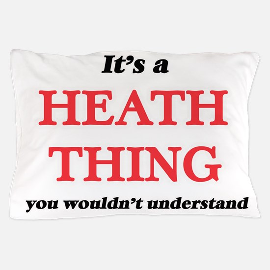 It's a Heath thing, you wouldn&#39 Pillow Case