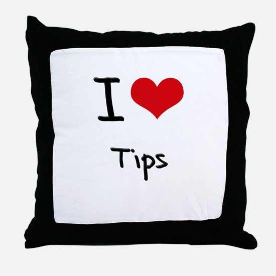I love Tips Throw Pillow