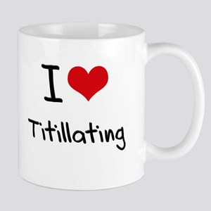 I love Titillating Mug