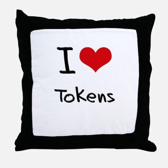 I love Tokens Throw Pillow
