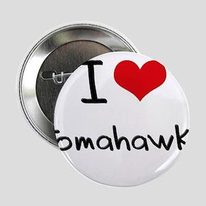 "I love Tomahawks 2.25"" Button"