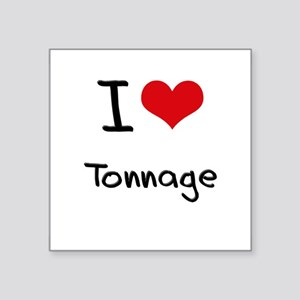 I love Tonnage Sticker