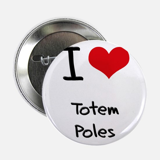 "I love Totem Poles 2.25"" Button"