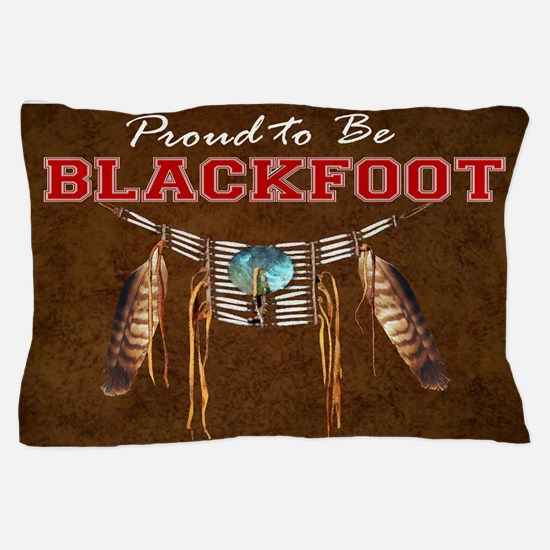 Proud to be Blackfoot Pillow Case