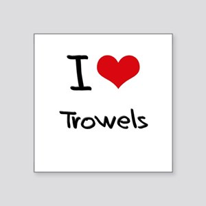 I love Trowels Sticker