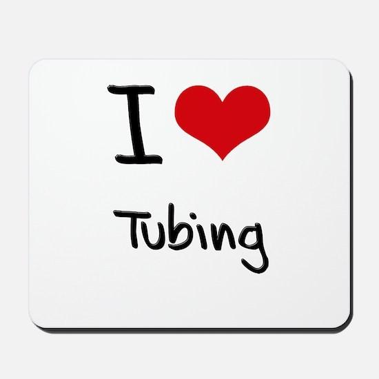 I love Tubing Mousepad