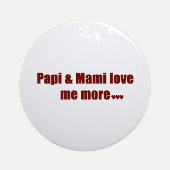 Papi and Mami love me more Ornament (Round)