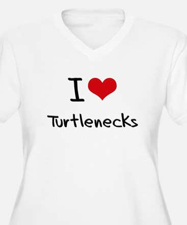I love Turtlenecks Plus Size T-Shirt