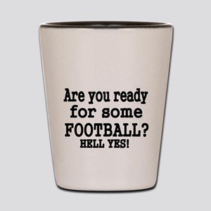 Are you ready for some FOOTBALL Hell Yes Shot Glas