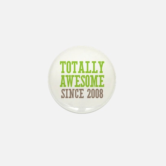 Totally Awesome Since 2008 Mini Button