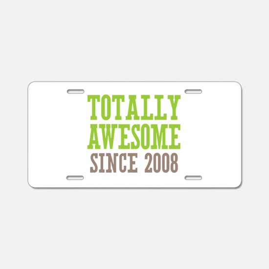 Totally Awesome Since 2008 Aluminum License Plate