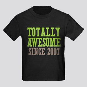 Totally Awesome Since 2007 Kids Dark T-Shirt