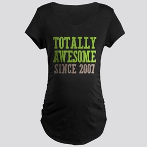 Totally Awesome Since 2007 Maternity Dark T-Shirt