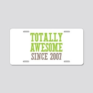 Totally Awesome Since 2007 Aluminum License Plate