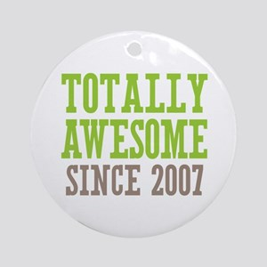 Totally Awesome Since 2007 Ornament (Round)