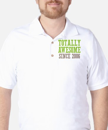 Totally Awesome Since 2006 Golf Shirt