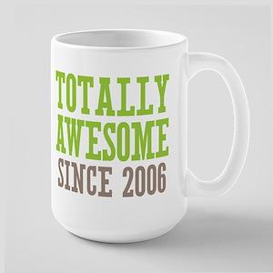 Totally Awesome Since 2006 Large Mug