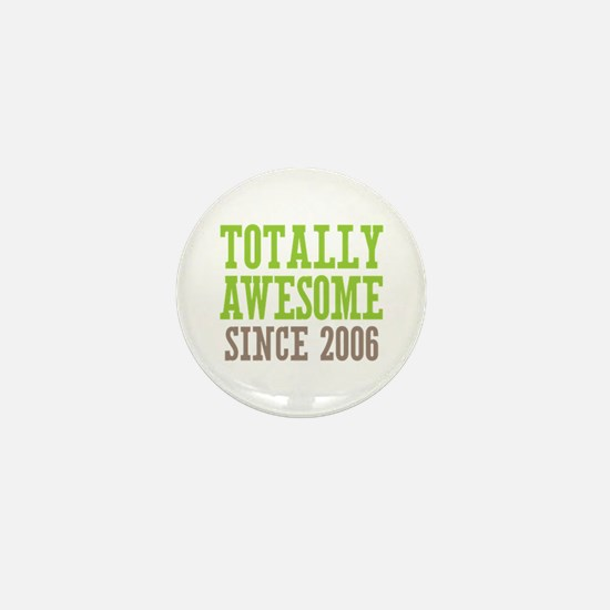 Totally Awesome Since 2006 Mini Button