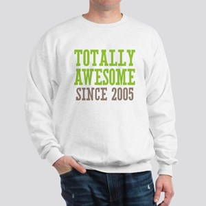 Totally Awesome Since 2005 Sweatshirt