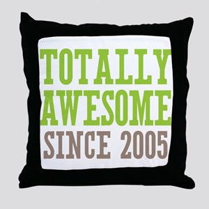 Totally Awesome Since 2005 Throw Pillow