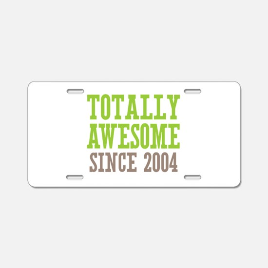Totally Awesome Since 2004 Aluminum License Plate