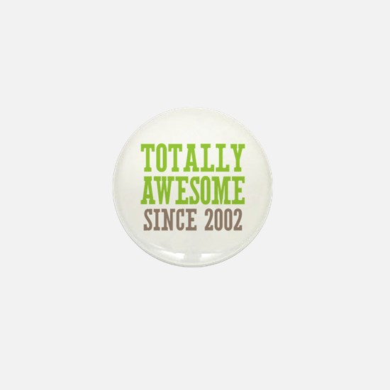 Totally Awesome Since 2002 Mini Button