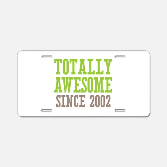 Totally Awesome Since 2002 Aluminum License Plate