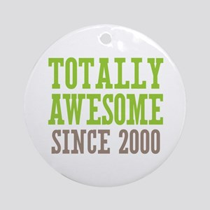 Totally Awesome Since 2000 Ornament (Round)