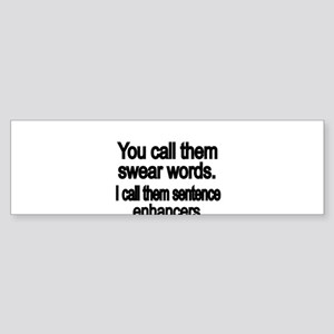You call them swear words Bumper Sticker