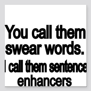 """You call them swear words Square Car Magnet 3"""" x 3"""