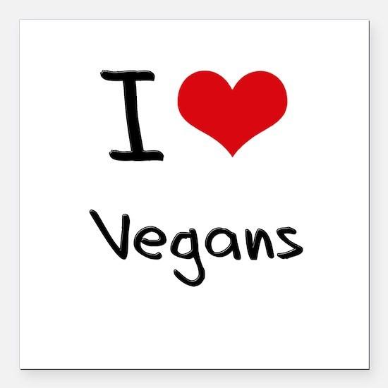 "I love Vegans Square Car Magnet 3"" x 3"""