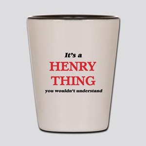 It's a Henry thing, you wouldn' Shot Glass