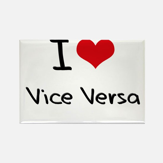 I love Vice Versa Rectangle Magnet