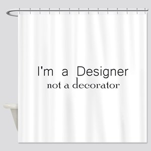 Designer not a decorator Shower Curtain