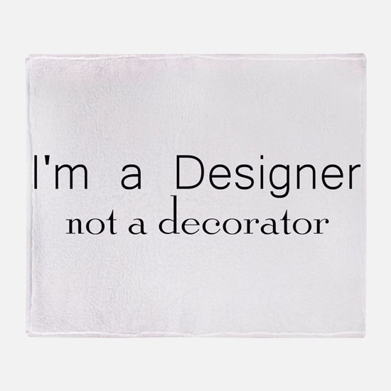 Designer not a decorator.png Throw Blanket