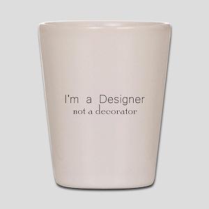 Designer not a decorator Shot Glass