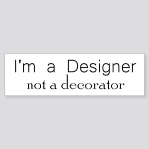 Designer not a decorator Bumper Sticker