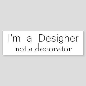 Designer not a decorator.png Bumper Sticker