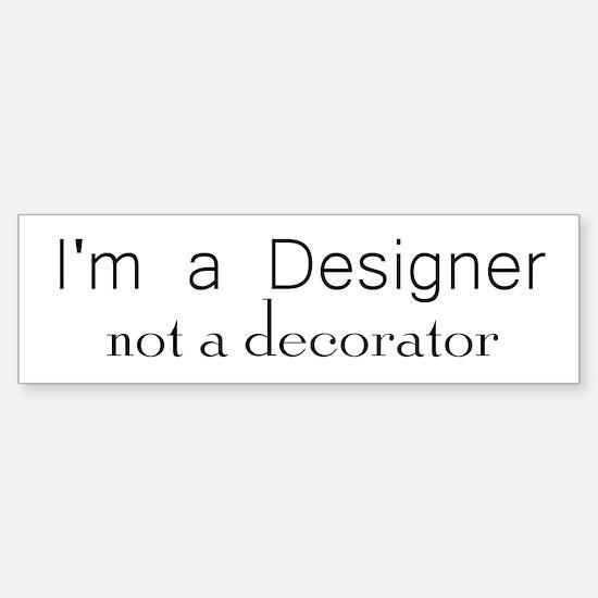 Designer not a decorator.png Bumper Bumper Bumper Sticker