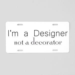 Designer not a decorator Aluminum License Plat