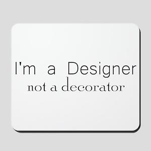 Designer not a decorator Mousepad