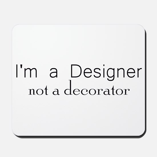 Designer not a decorator.png Mousepad