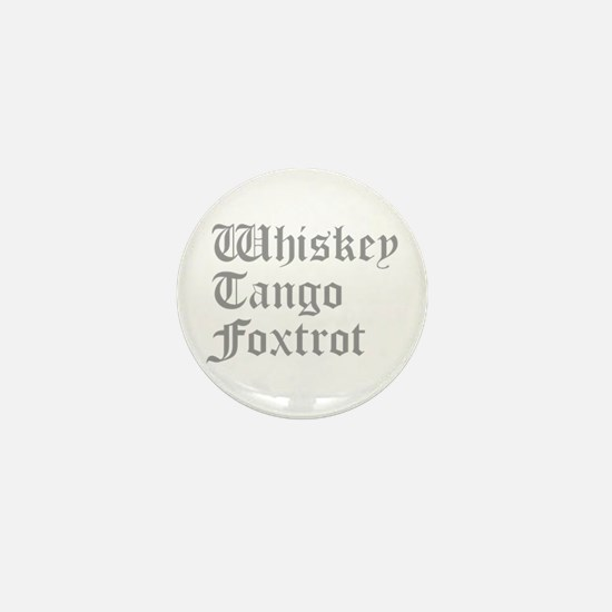 whiskey-tango-foxtrot-old-l-gray Mini Button