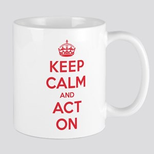 Keep Calm Act On Mug