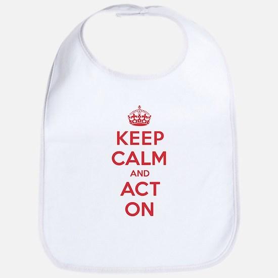Keep Calm Act On Bib