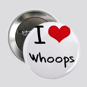 """I love Whoops 2.25"""" Button"""