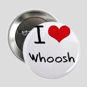 "I love Whoosh 2.25"" Button"