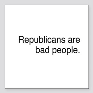"""Republicans are bad people Square Car Magnet 3"""" x"""